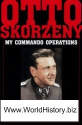My Command Operations: Memoirs of Hitler's Most Daring Commando