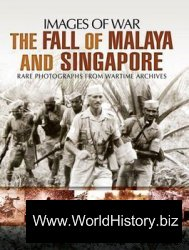 The Fall of Malaya and Singapore (Images of War)