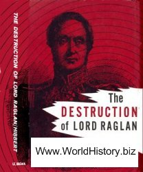 Destruction of Lord Raglan: A Tragedy of the Crimean War 1854-1855