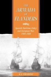 The Armada of Flanders: Spanish Maritime Policy and European War, 1568-1668 )