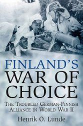 Finland's War of Choice The Troubled German-Finnish Alliance in World War II
