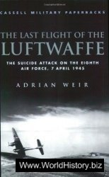 Cassell Military Classics: The Last Flight of the Luftwaffe: The Suicide Attack on the Eighth Air Force, 7 April 1945