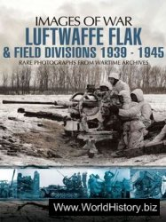 Luftwaffe Flak & Field Divisions 1939-1945 (Images of War)