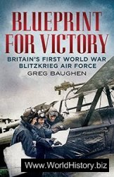 Blueprint for Victory: Britain's First World War Blitzkrieg Air Force
