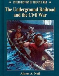 The Underground Railroad and the Civil War (Untold History of the Civil War)