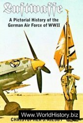 Luftwaffe: A Pictorial History of the German Air Force of WWII