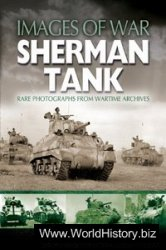 Sherman Tank: Rare Photographs from Wartime Archives (Images of War)