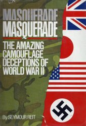 Masquerade: The Amazing Camouflage Deceptions of World War II