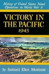 Victory in the Pacific 1945(The United States Naval Operations in World War II)