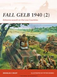 Fall Gelb 1940 (2): Airborne Assault on the Low Countries (Osprey Campaign 265)
