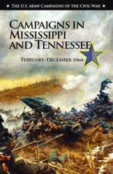 Campaigns in Mississippi and Tennessee, February-December 1864 (The U.S. Army Campaigns of the Civil War)