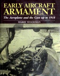 Early Aircraft Armament. The Aeroplane and the Gun up to 1918