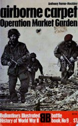 Airborne Carpet: Operation Market Garden (Ballantine's Illustrated History of World War II. Battle book №9)