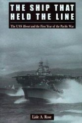 The Ship That Held the Line: The U.S.S. Hornet and the First Year of the Pacific War