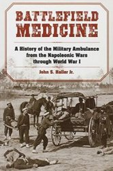 Battlefield Medicine: A History of the Military Ambulance from the Napoleonic Wars Through World War I