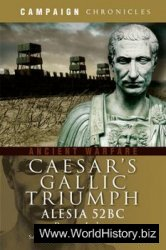 Caesar's Gallic Triumph: The Battle of Alesia 52BC