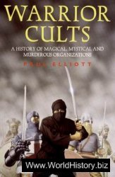 Warrior Cults. A history of Magical Mystical and Murderous Organizations