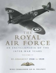 The Royal Air Force 1930 to 1939: An Encyclopedia of the Inter-War Years Vol.II: Rearmament 1930-1939