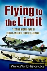 Flying to the Limit: Testing World War II Single-engined Fighter Aircraft
