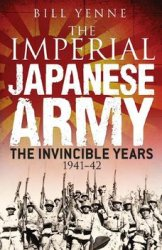 The Imperial Japanese Army: The Invincible Years 1941-1942