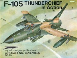 Squadron/Signal Publications 1017: F-105 Thunderchief in action - Aircraft No. Seventeen
