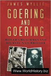 Goering and Goering Hitler's Henchman and His Anti-Nazi Brother