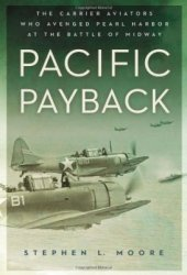 Pacific Payback The Carrier Aviators Who Avenged Pearl Harbor at the Battle of Midway