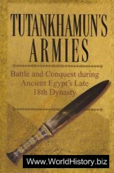 Tutankhamun's Armies - Battle and Conquest during Ancient Egypt's Late 18th Dynasty
