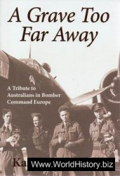 A Grave Too Far Away - A Tribute to Australians in Bomber Command Europe
