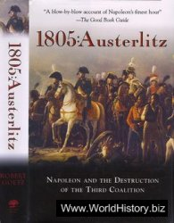 1805: Austerlitz : Napoleon and the Вestruction of the Third Coalition