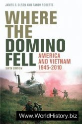 Where the Domino Fell America and Vietnam 1945-2010, 6th Edition