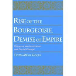 Rise of the Bourgeoisie, Demise of Empire Ottoman Westernization and Social Change