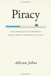 Piracy. The Intellectual Property Wars from Gutenberg to Gates
