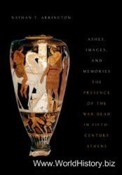 Ashes, Images, and Memories: The Presence of the War Dead in Fifth-Century Athens