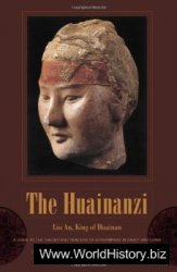 The Huainanzi: A Guide to the Theory and Practice of Government in Early Han China