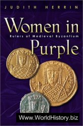 Women in Purple Rulers of Medieval Byzantium
