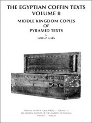 The Egyptian Coffin Texts, Volume 8. Middle Kingdom Copies of Pyramid Texts
