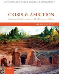Crisis and Ambition: Tombs and Burial Customs in Third-Century AD Rome