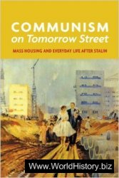 Communism on Tomorrow Street: Mass Housing and Everyday Life after Stalin