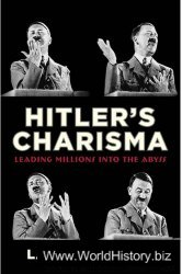 Hitler's Charisma: Leading Millions into the Abys