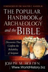 The Well-known Handbook of Archaeology and the Bible: Discoveries That Confirm the Dependability of Scripture