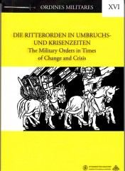 Die Ritterorden in Umbruchs- und Krisenzeiten. The Military Orders in Times of Change and Crisis