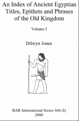 An Index of Ancient Egyptian Titles, Epithets and Phrases of the Old Kingdom, vol.1