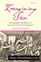 Imagining Sex: Pornography and Bodies in Seventeenth-Century England