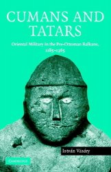 Cumans and Tatars: Oriental Military in the Pre-Ottoman Balkans, 1185-1365