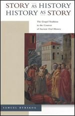 Story as History - History as Story: The Gospel Tradition in the Context of Ancient Oral History