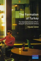 Formation of Turkey, The: The Seljukid Sultanate of Rum, Eleventh to Fourteenth Century