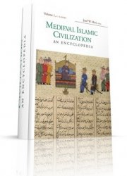 Medieval Islamic Civilization: An Encyclopedia