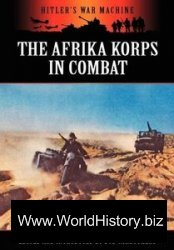 The Afrika Korps in Combat (Hitler's War Machine)