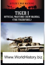 Tiger I: The Official Wartime Crew Manual (hitler's War Machine)